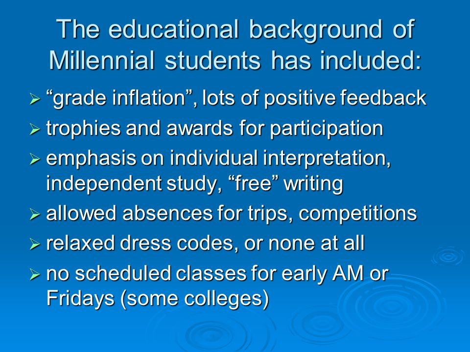 The educational background of Millennial students has included: