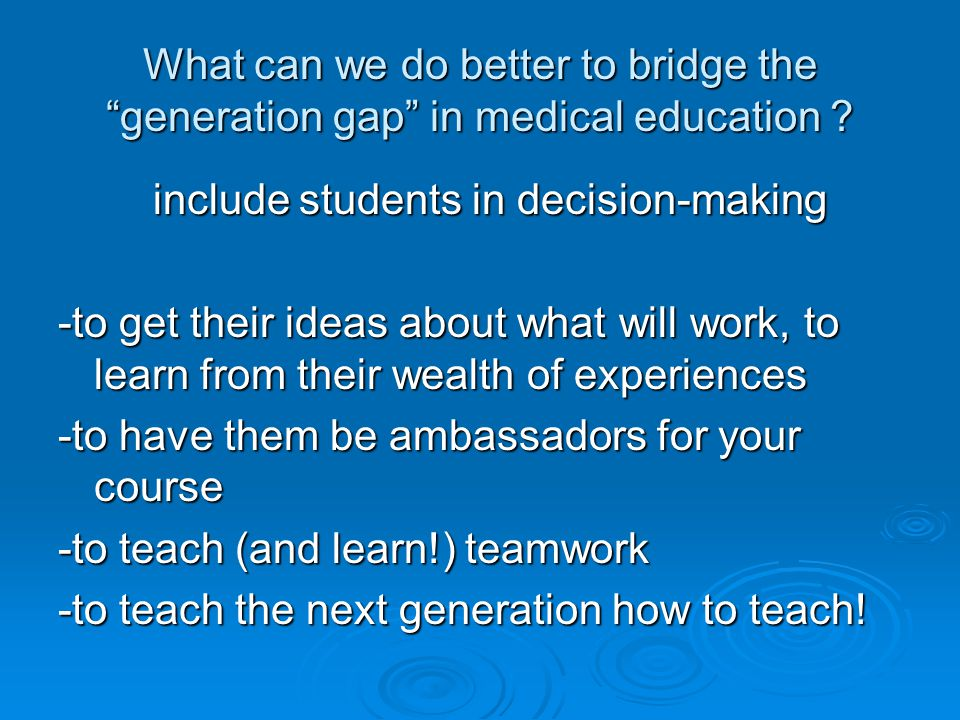What can we do better to bridge the generation gap in medical education