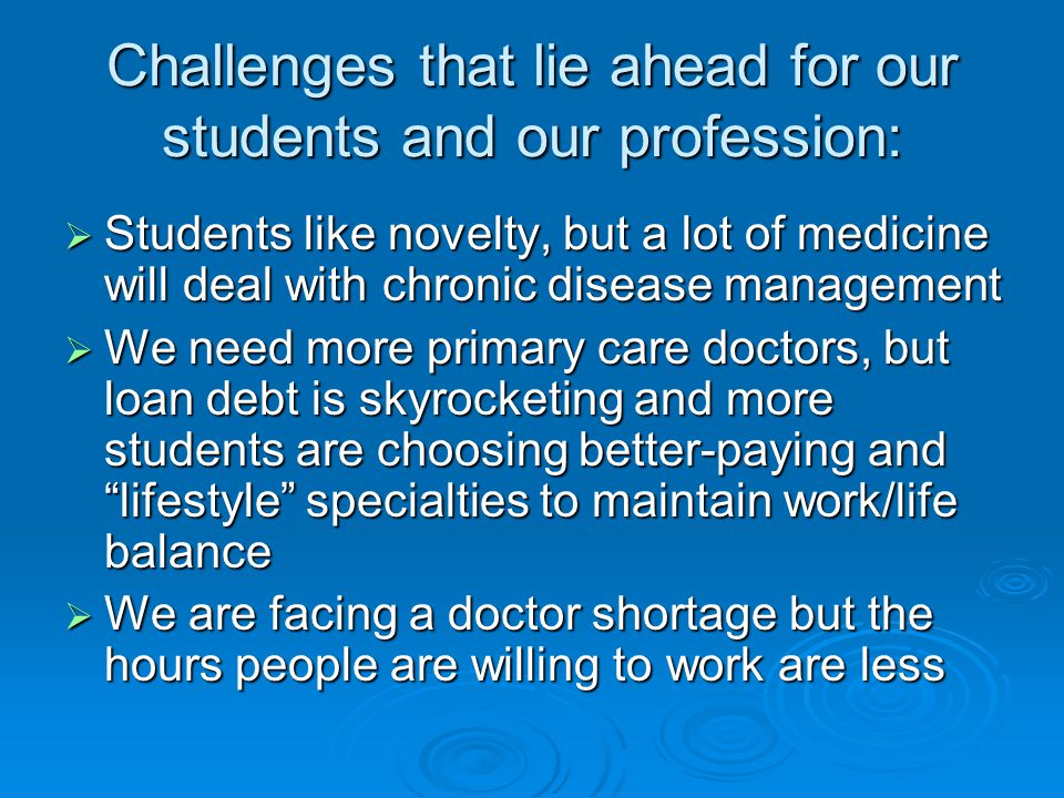 Challenges that lie ahead for our students and our profession: