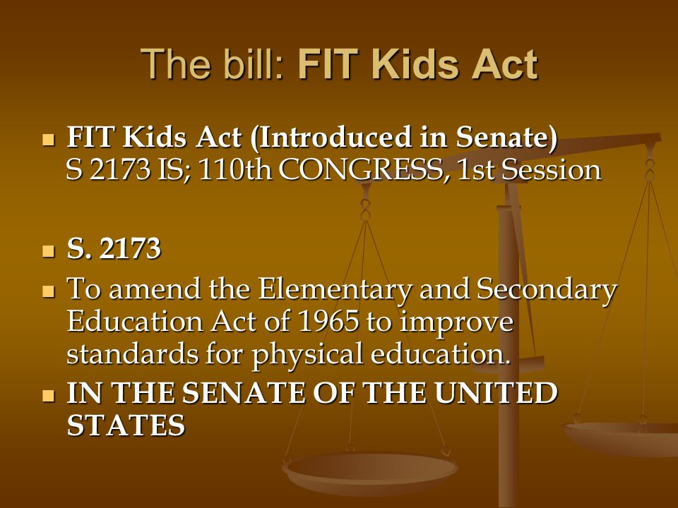 The bill: FIT Kids Act FIT Kids Act (Introduced in Senate) S 2173 IS; 110th CONGRESS, 1st Session. S. 2173.