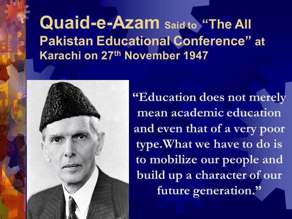 Quaid-e-Azam Said to The All Pakistan Educational Conference at Karachi on 27th November 1947