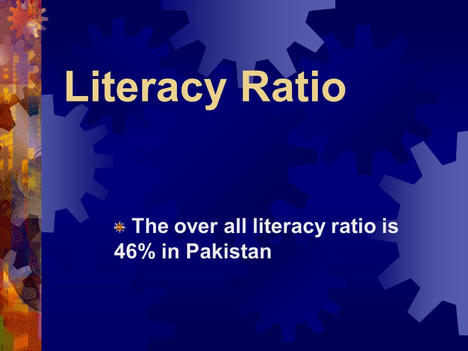 The over all literacy ratio is 46% in Pakistan