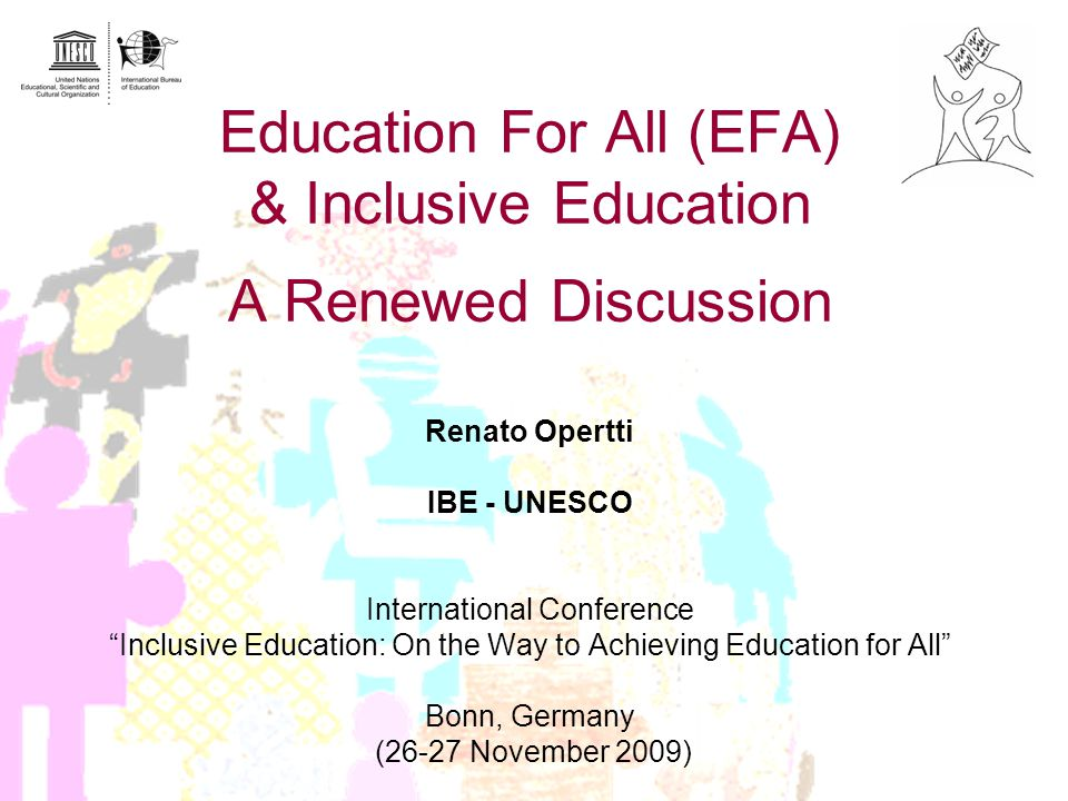 Education For All (EFA) & Inclusive Education A Renewed Discussion Renato Opertti IBE - UNESCO International Conference Inclusive Education: On the Way to Achieving Education for All Bonn, Germany (26-27 November 2009)
