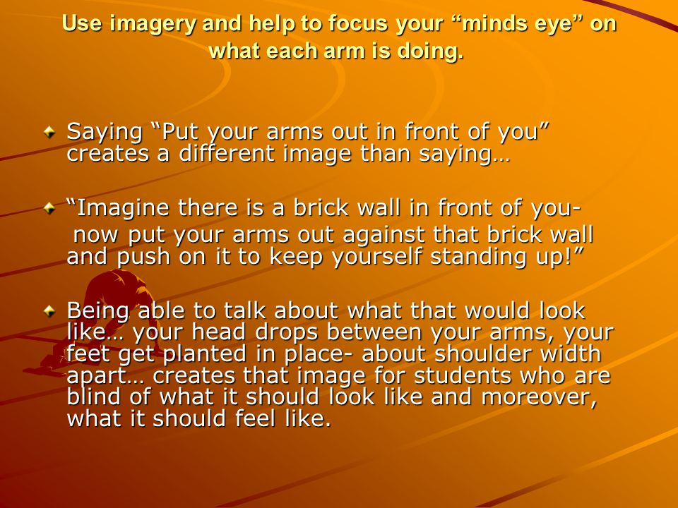 Use imagery and help to focus your minds eye on what each arm is doing.