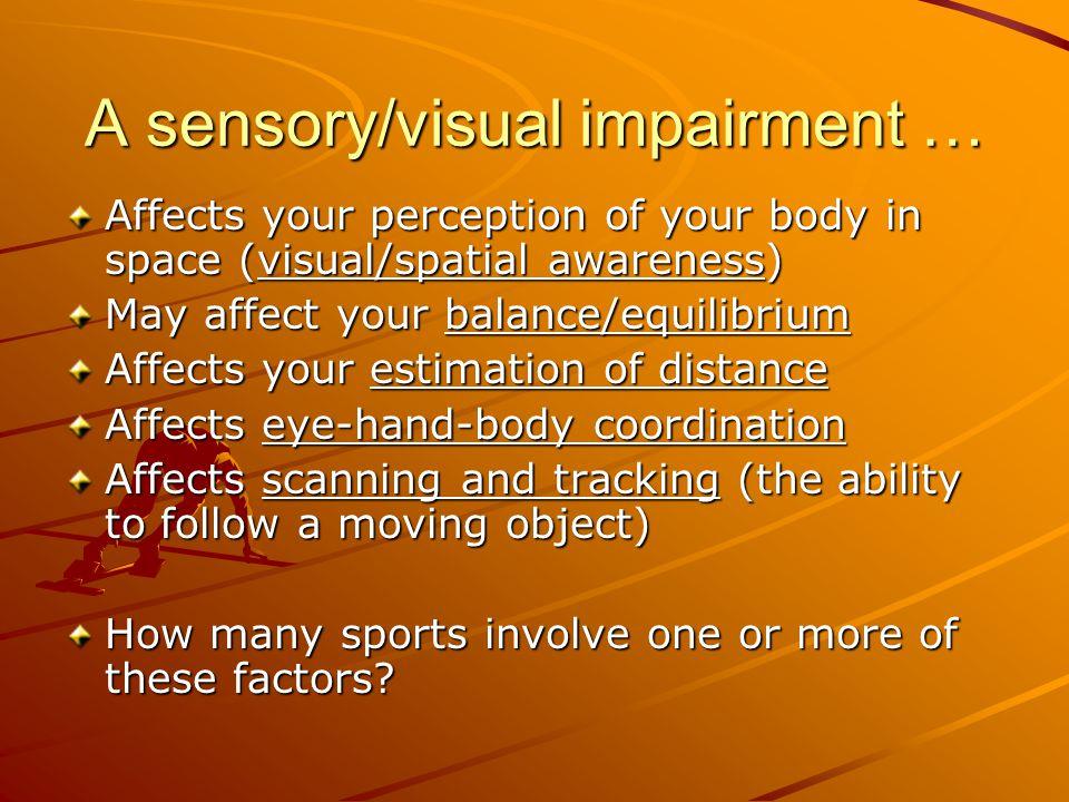 A sensory/visual impairment …