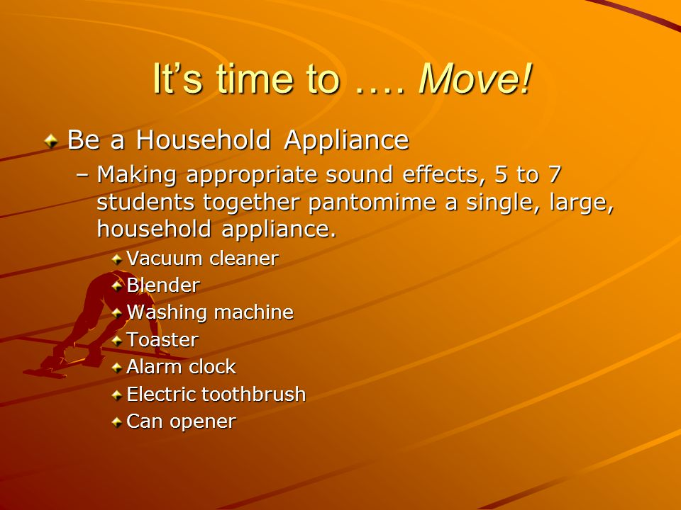 It's time to …. Move! Be a Household Appliance