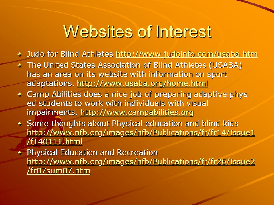 Websites of Interest Judo for Blind Athletes http://www.judoinfo.com/usaba.htm.
