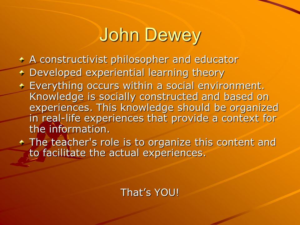 John Dewey A constructivist philosopher and educator