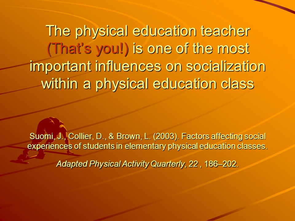 The physical education teacher (That's you