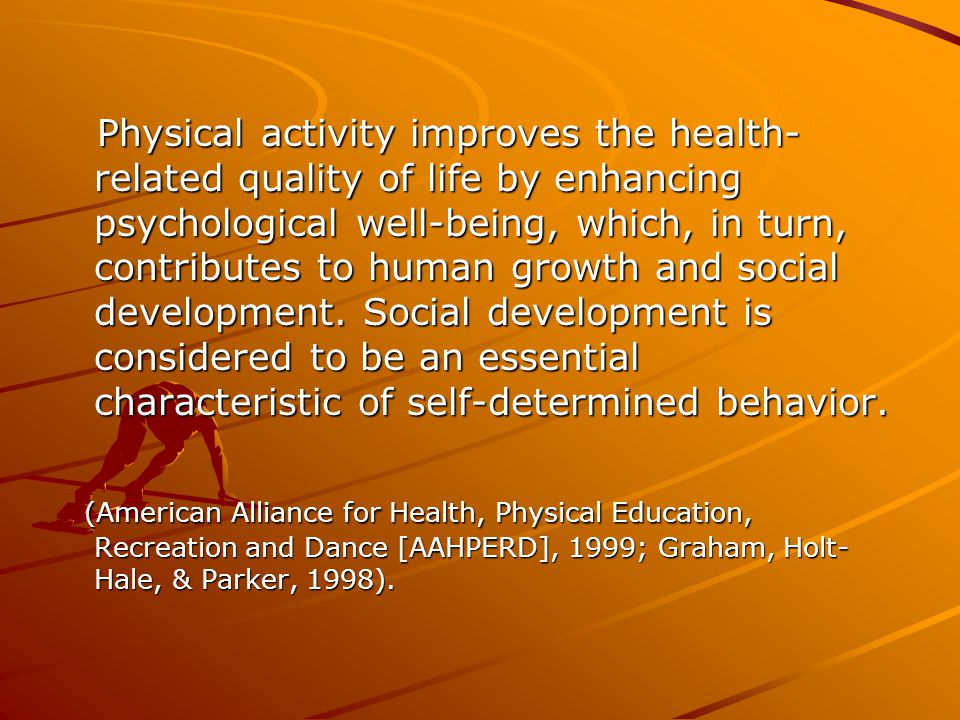 Physical activity improves the health-related quality of life by enhancing psychological well-being, which, in turn, contributes to human growth and social development. Social development is considered to be an essential characteristic of self-determined behavior.