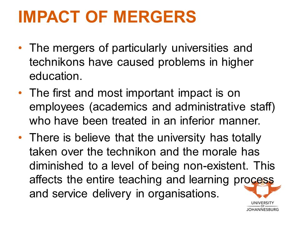 IMPACT OF MERGERS The mergers of particularly universities and technikons have caused problems in higher education.