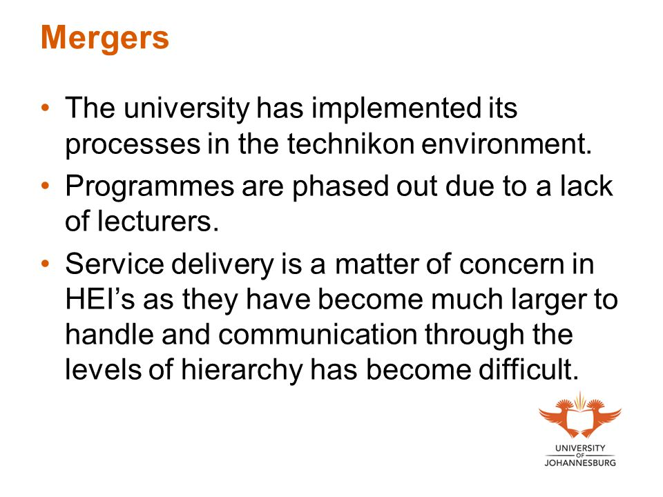 Mergers The university has implemented its processes in the technikon environment. Programmes are phased out due to a lack of lecturers.