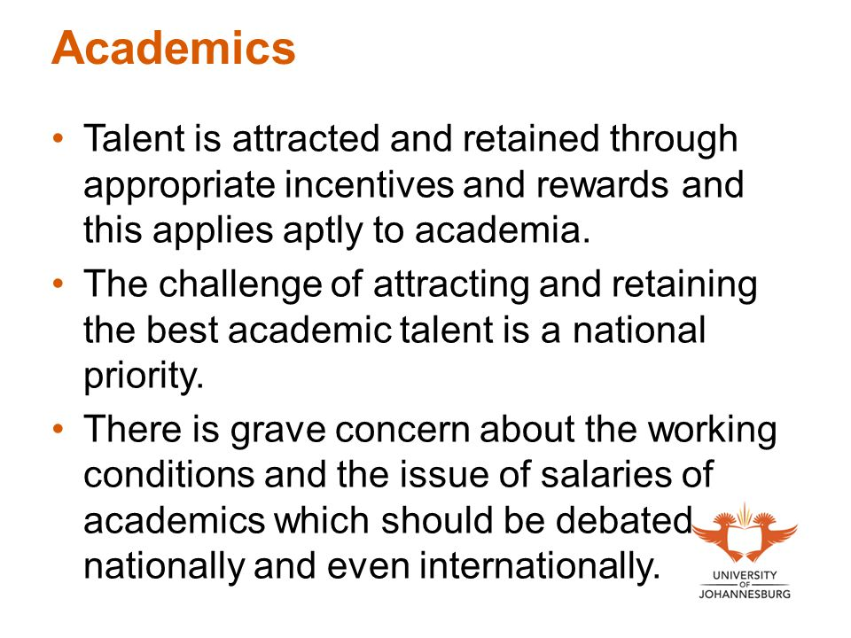 Academics Talent is attracted and retained through appropriate incentives and rewards and this applies aptly to academia.