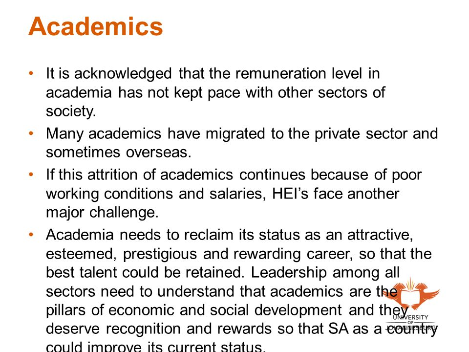 Academics It is acknowledged that the remuneration level in academia has not kept pace with other sectors of society.