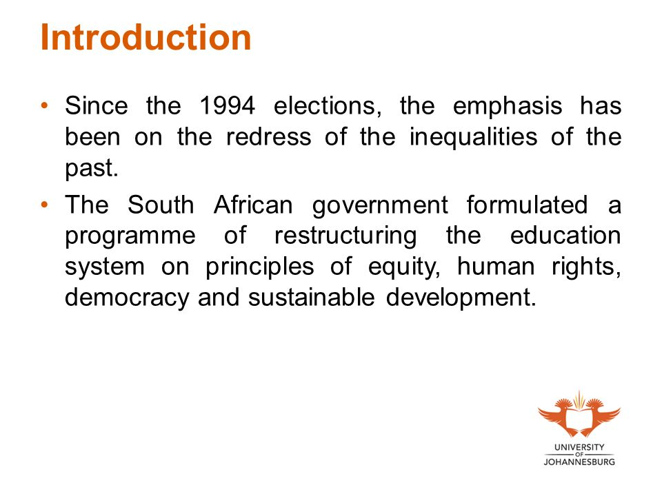 Introduction Since the 1994 elections, the emphasis has been on the redress of the inequalities of the past.