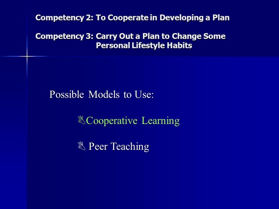 Possible Models to Use: Cooperative Learning  Peer Teaching
