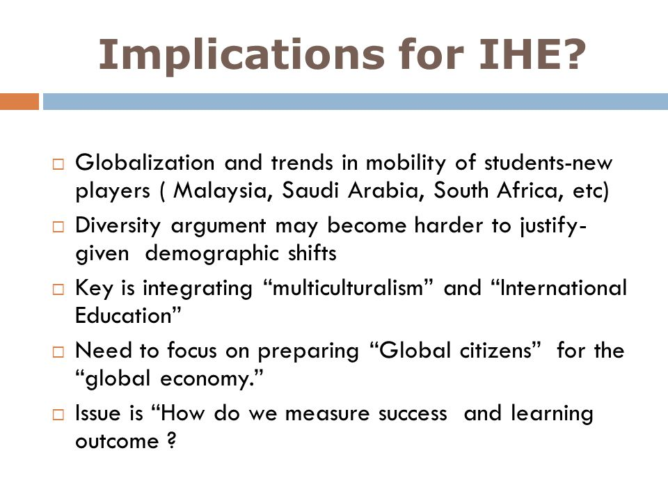 Implications for IHE Globalization and trends in mobility of students-new players ( Malaysia, Saudi Arabia, South Africa, etc)