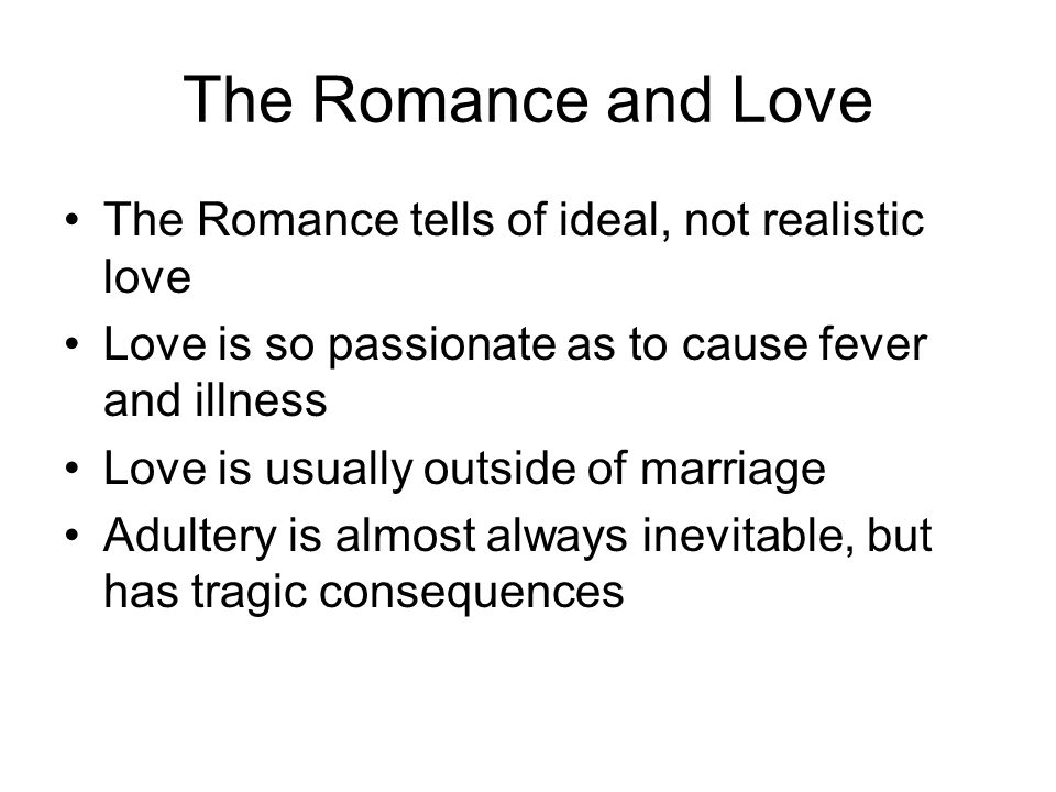 The Romance and Love The Romance tells of ideal, not realistic love