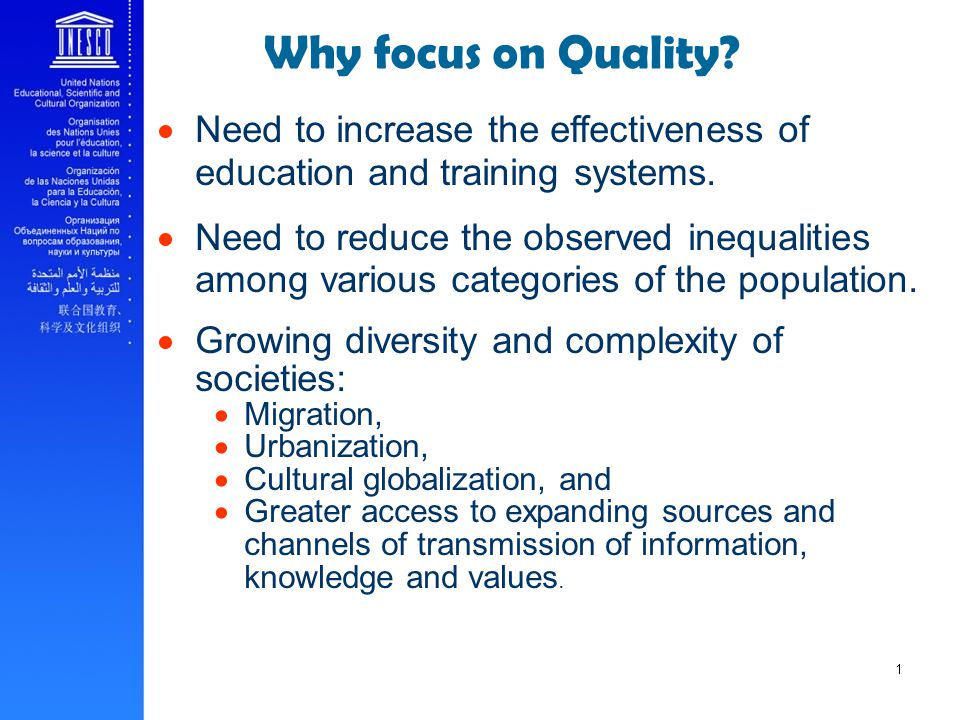 Why focus on Quality Need to increase the effectiveness of education and training systems.