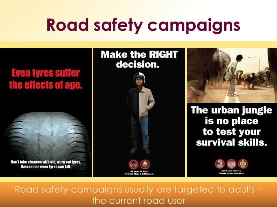 Road safety campaigns usually are targeted to adults –