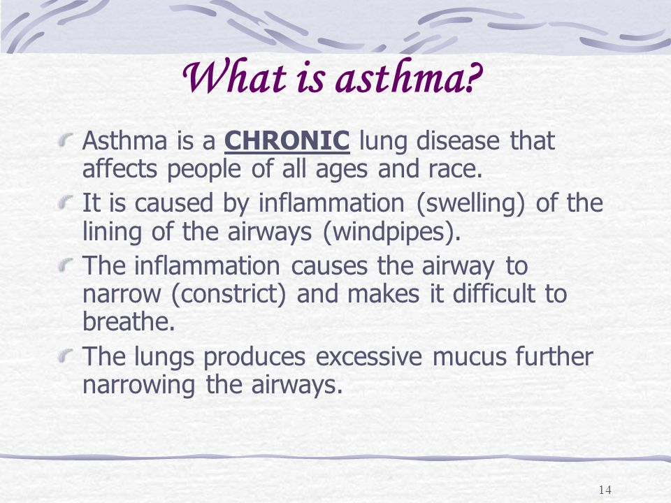 What is asthma Asthma is a CHRONIC lung disease that affects people of all ages and race.