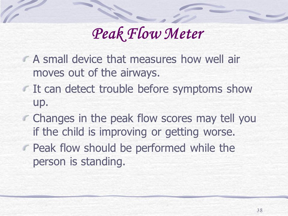 Peak Flow Meter A small device that measures how well air moves out of the airways. It can detect trouble before symptoms show up.