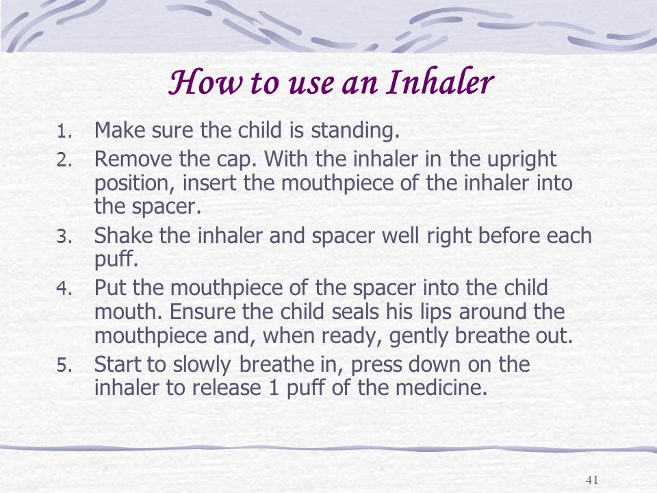 How to use an Inhaler Make sure the child is standing.
