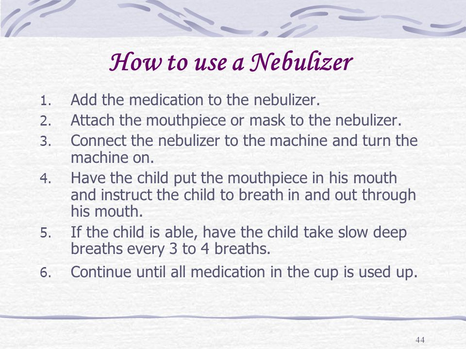 How to use a Nebulizer Add the medication to the nebulizer.