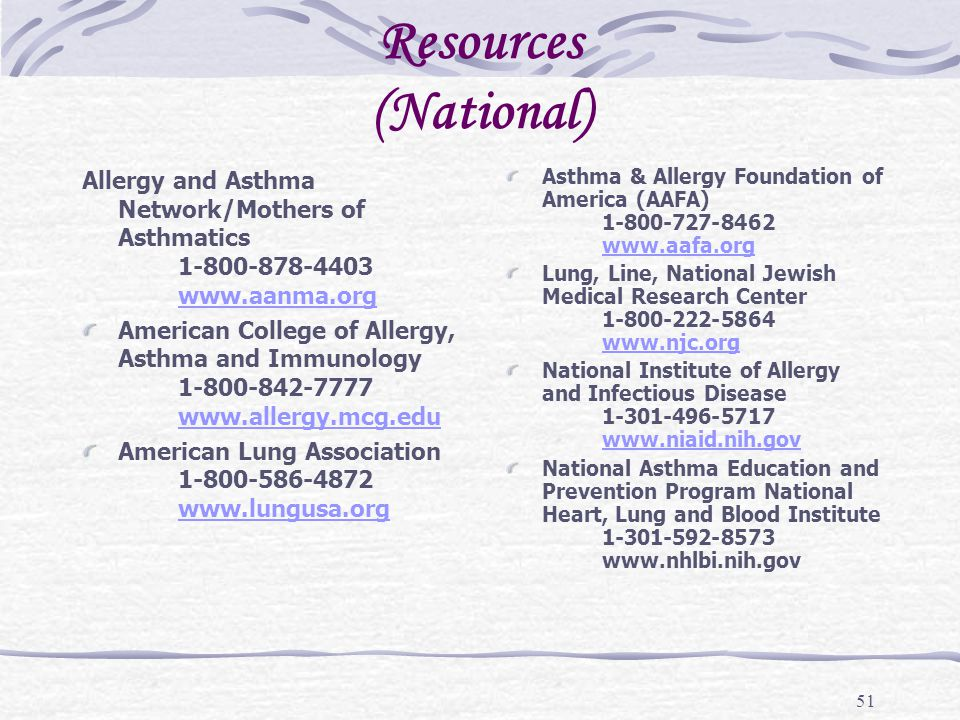 Resources (National) Allergy and Asthma Network/Mothers of Asthmatics 1-800-878-4403 www.aanma.org.