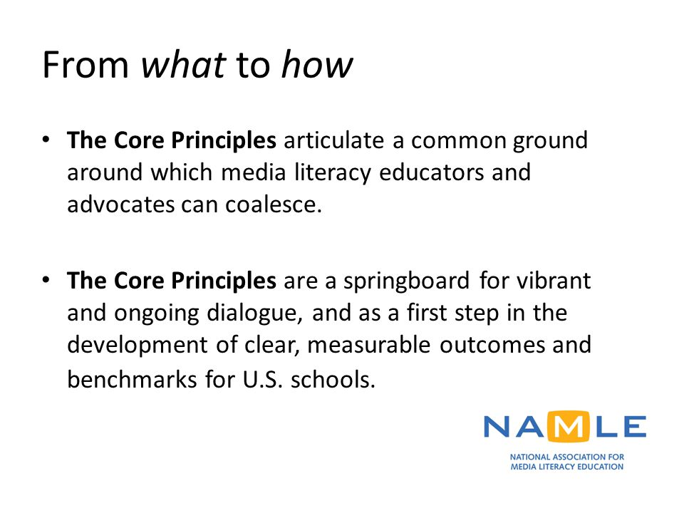 From what to how The Core Principles articulate a common ground around which media literacy educators and advocates can coalesce.
