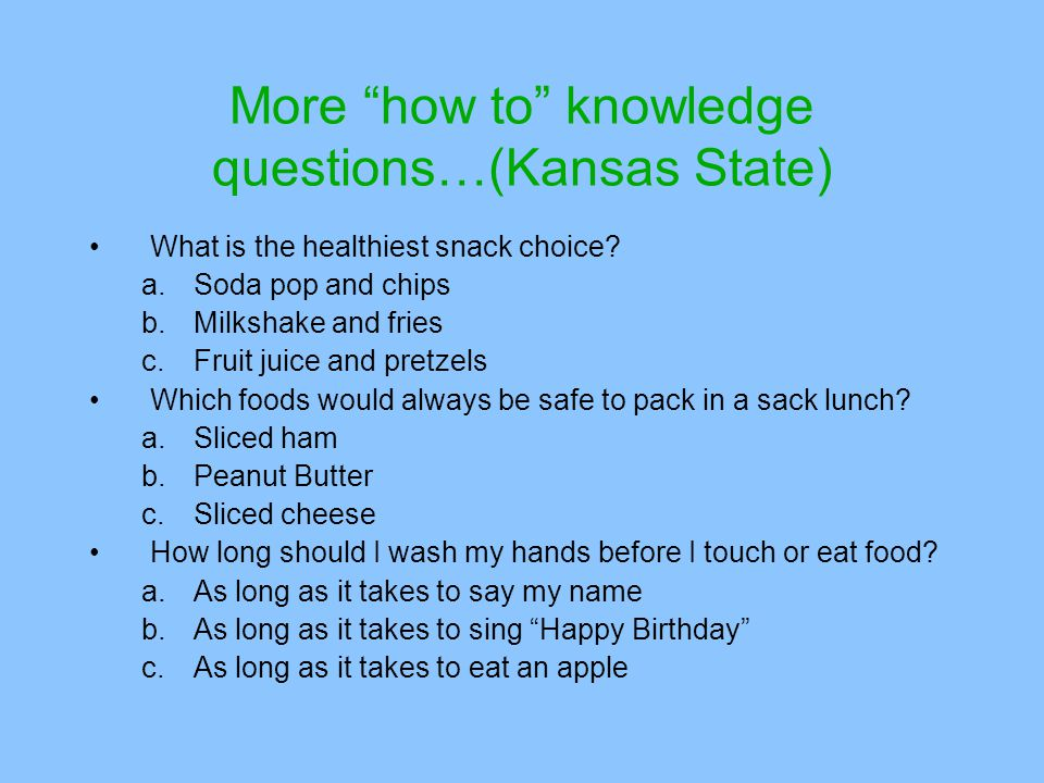 More how to knowledge questions…(Kansas State)