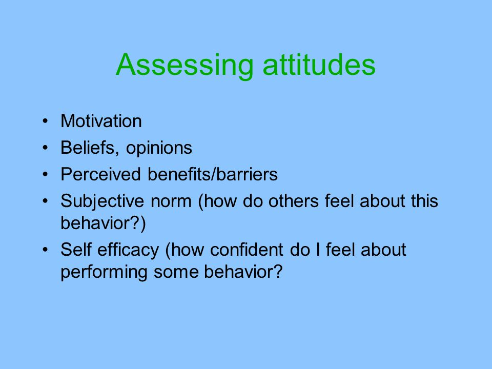 Assessing attitudes Motivation Beliefs, opinions