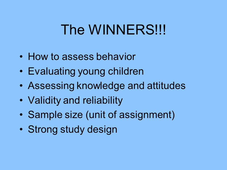 The WINNERS!!! How to assess behavior Evaluating young children