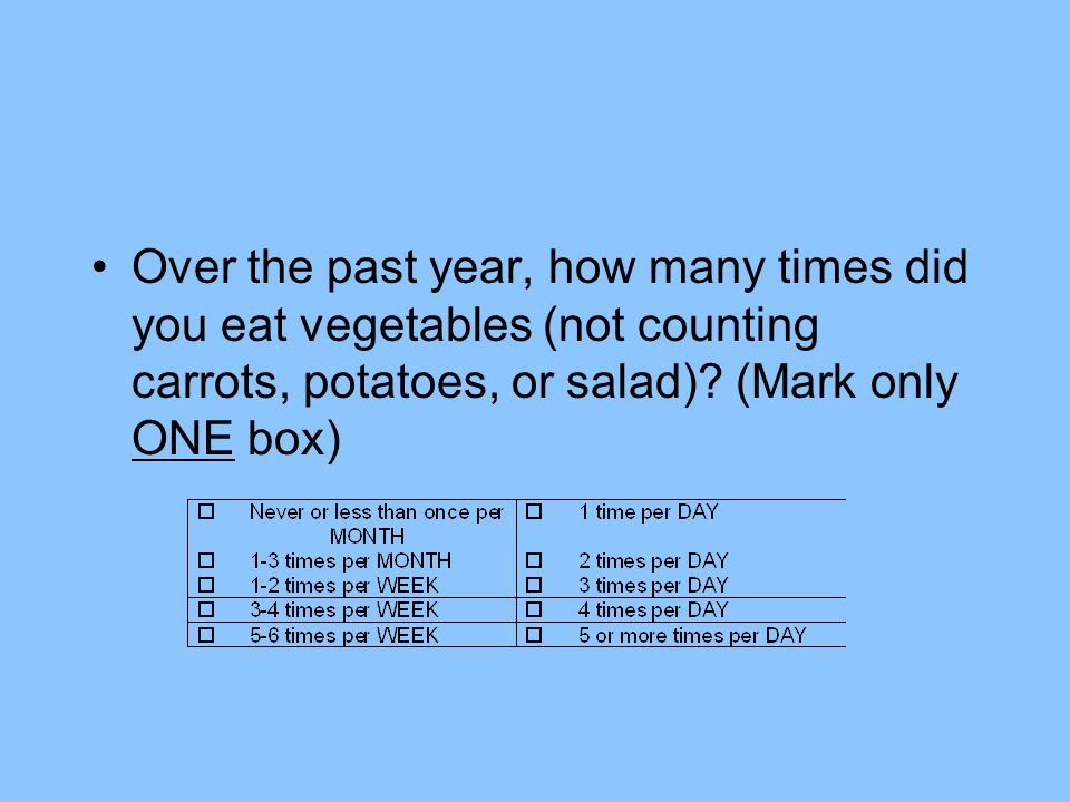 Over the past year, how many times did you eat vegetables (not counting carrots, potatoes, or salad).