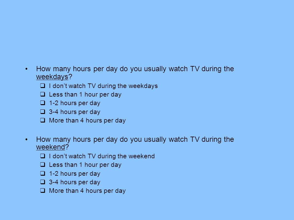 How many hours per day do you usually watch TV during the weekdays