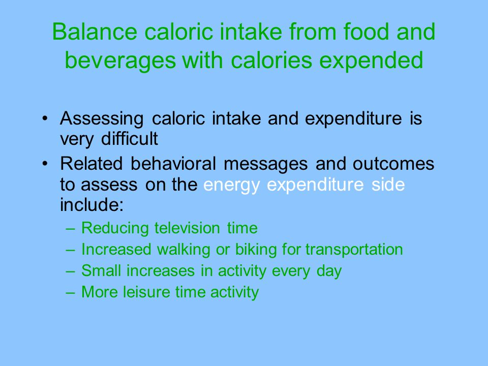 Balance caloric intake from food and beverages with calories expended