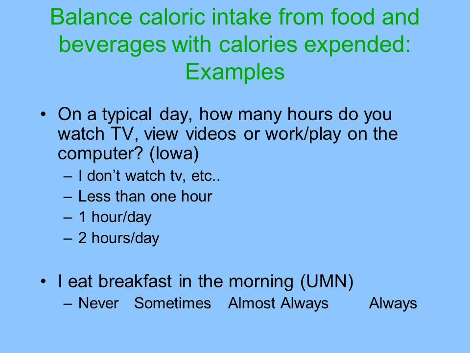 Balance caloric intake from food and beverages with calories expended: Examples