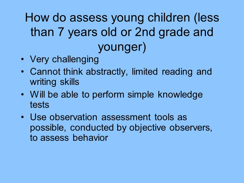 How do assess young children (less than 7 years old or 2nd grade and younger)