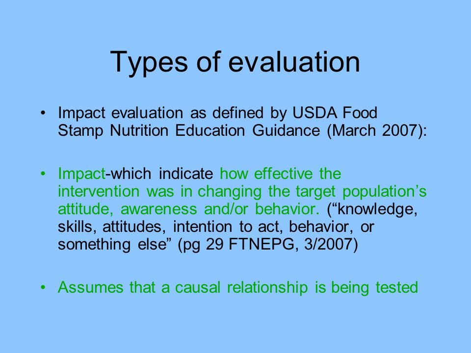 Types of evaluation Impact evaluation as defined by USDA Food Stamp Nutrition Education Guidance (March 2007):