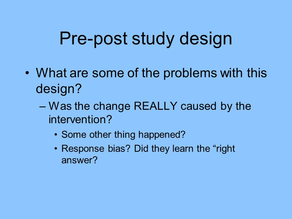 Pre-post study design What are some of the problems with this design