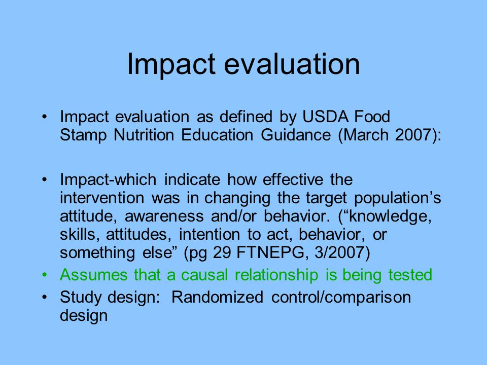 Impact evaluation Impact evaluation as defined by USDA Food Stamp Nutrition Education Guidance (March 2007):