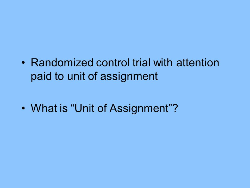 Randomized control trial with attention paid to unit of assignment