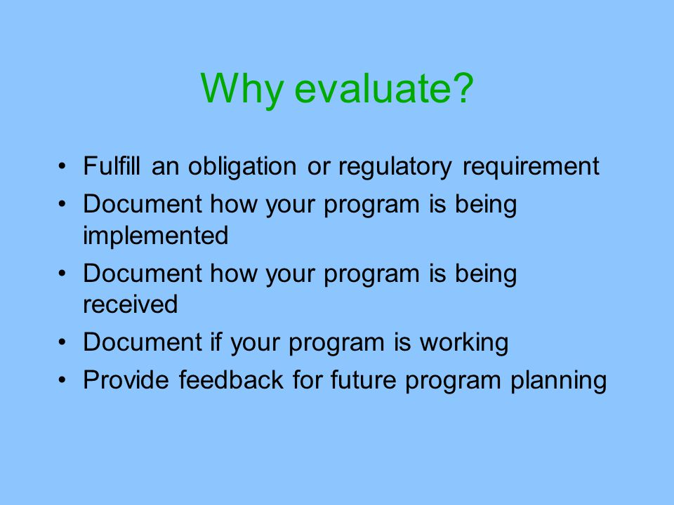 Why evaluate Fulfill an obligation or regulatory requirement