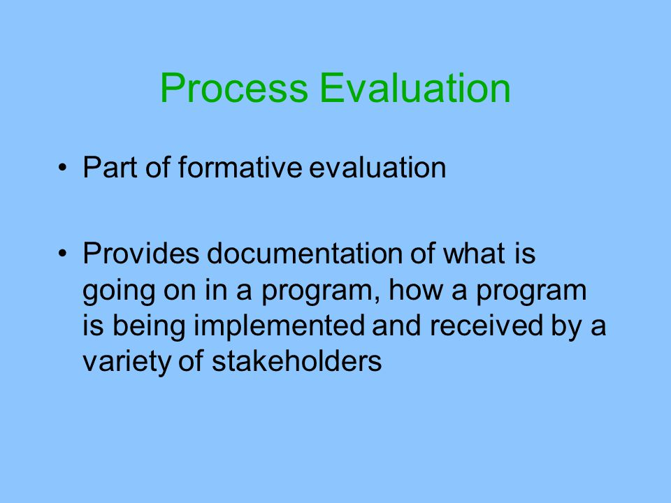 Process Evaluation Part of formative evaluation