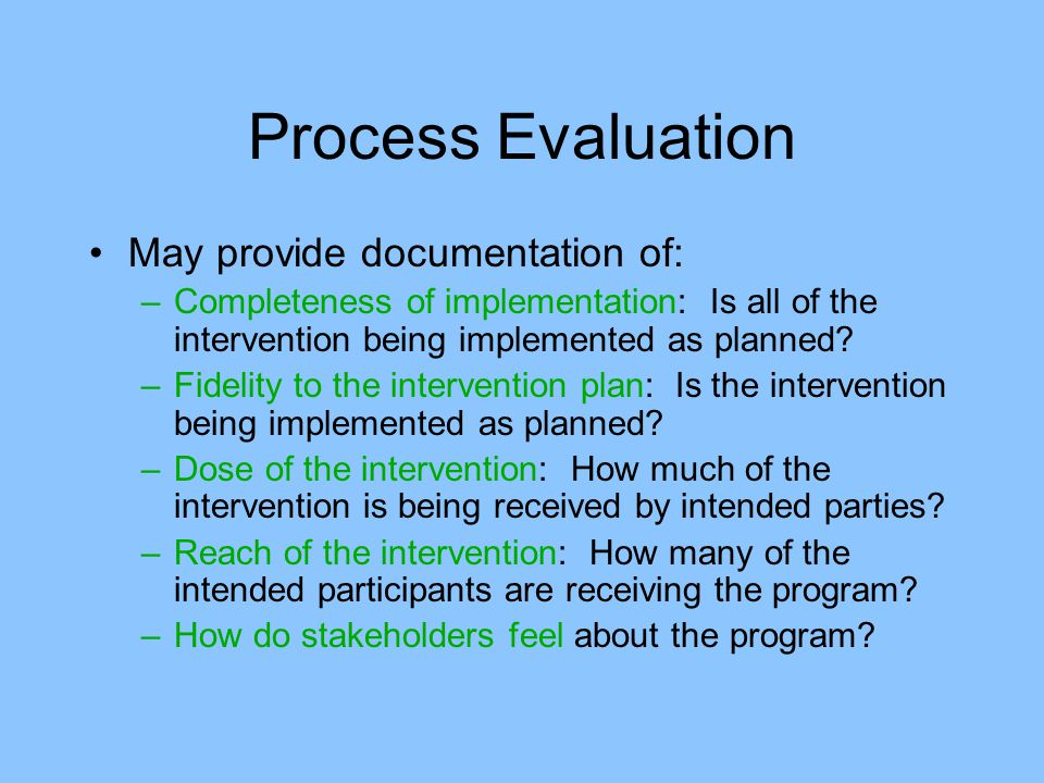 Process Evaluation May provide documentation of: