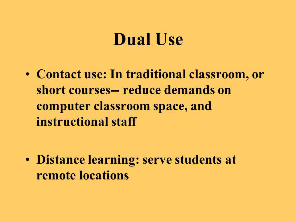 Dual Use Contact use: In traditional classroom, or short courses-- reduce demands on computer classroom space, and instructional staff.