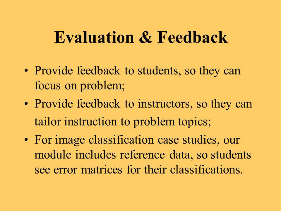 Evaluation & Feedback Provide feedback to students, so they can focus on problem; Provide feedback to instructors, so they can.