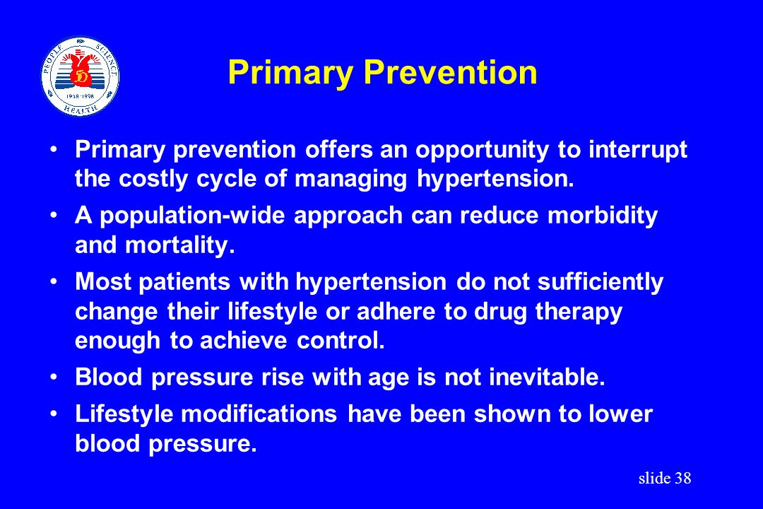 Primary Prevention Primary prevention offers an opportunity to interrupt the costly cycle of managing hypertension.