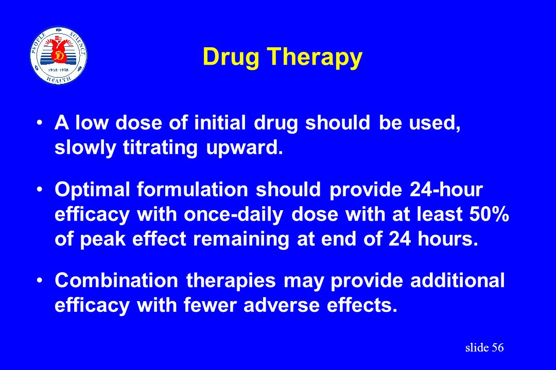 Drug Therapy A low dose of initial drug should be used, slowly titrating upward.
