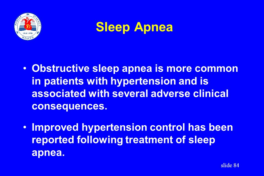 Sleep Apnea Obstructive sleep apnea is more common in patients with hypertension and is associated with several adverse clinical consequences.